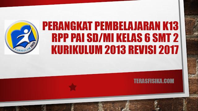 RPP PAI SD/MI Kelas 6  Kurikulum 2013 Revisi 2017 Semester 2