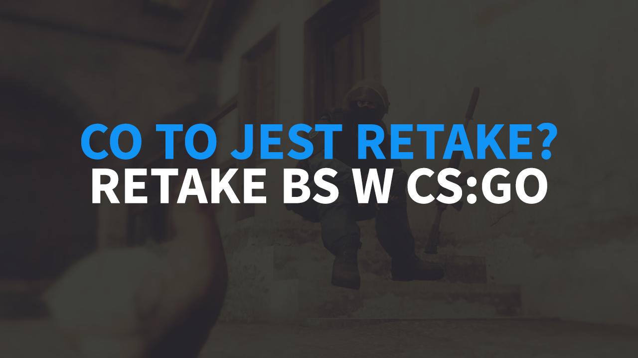 Co to jest retake w CS:GO? Co znaczy? Jak go ćwiczyć?