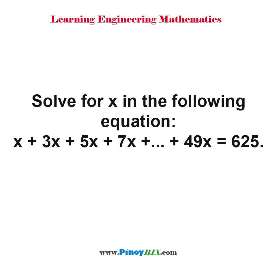 Solve for x in the following equation: x + 3x + 5x + 7x +... + 49x = 625