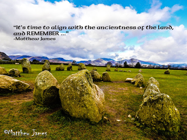 """It's time to align with the ancientness of the land, and REMEMBER ..."" -Matthew James"