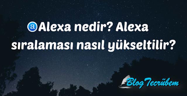 Alexa nedir? Alexa sıralaması nasıl yükseltilir?