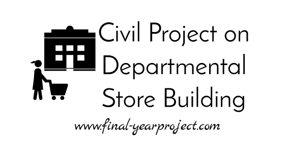 Civil Project on Design of Departmental Store Building