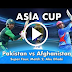 Pakistan vs Afghanistan, Asia Cup Live Score | Super Four Stage