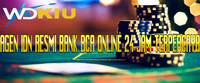 AGEN JUDI IDN RESMI BANK BCA ONLINE 24 JAM TERPERCAYA