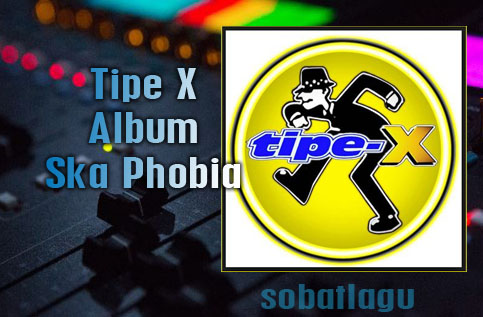 Download Lagu Tipe X Mp3 Album Ska Phobia (1999) Lengkap Full Rar /Zip,Koleksi Lagu Tipe X Mp3 Album Ska Phobia (1999) Lengkap Full Rar /Zip,Full Album, Lagu Ska, Tipe X,