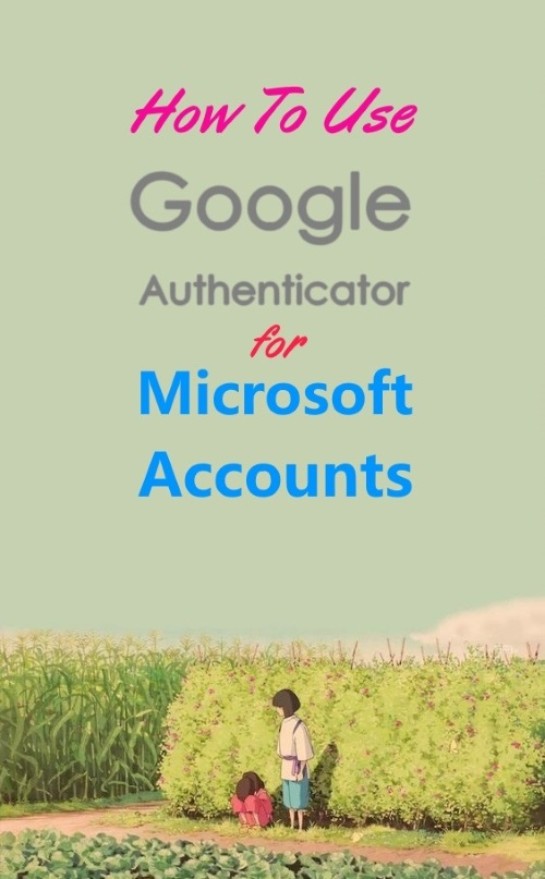 How To Use Google Authenticator For Microsoft Accounts