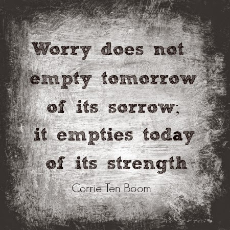 Worry doesn't solve anything. It saps your strength.