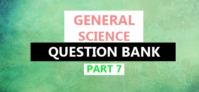 General Science Question Bank Part 7