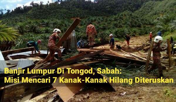 Banjir Lumpur Di Tongod, Sabah: Misi Mencari 7 Kanak-Kanak Hilang Diteruskan