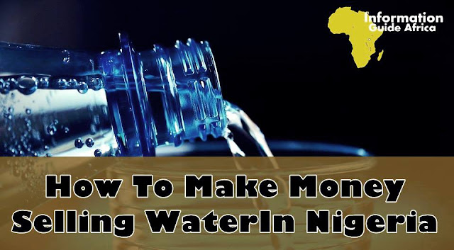 How To Make Money Selling Pure Water In Nigeria