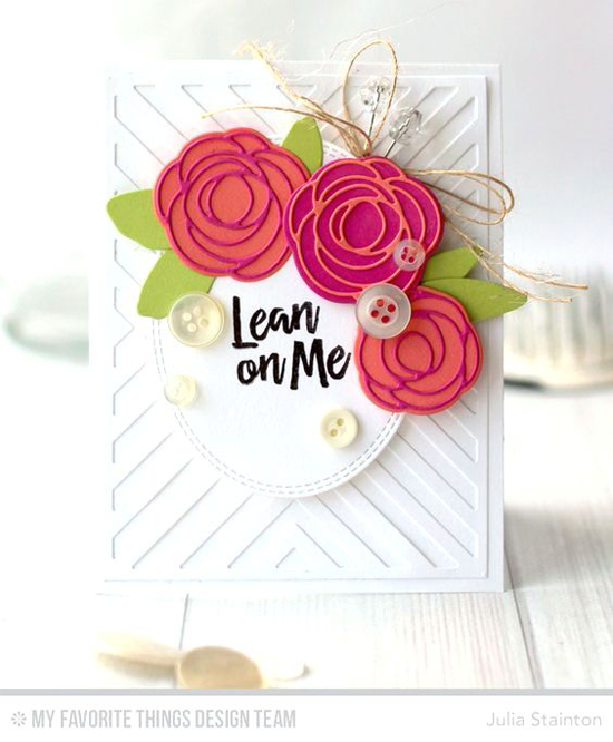 Lean on Me Card by Julia Stainton featuring the Encouraging Words stamp set, Scribble Roses, Scribble Roses Overlay, Four Way Chevron Cover-Up, and Double Stitched Oval STAX Die-namics #mftstamps