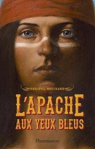 L'apache aux yeux bleus/ Christel Mouchard