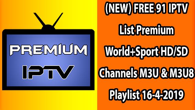 (NEW) FREE 91 IPTV List Premium World+Sport HD/SD Channels M3U & M3U8 Playlist 16-4-2019