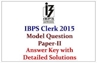 IBPS Clerk V Preliminary Examination 2015- Model Question Paper-II Answer Key with Detailed Solutions-Download in PDF