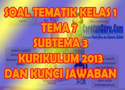 Soal tematik kelas 1 Tema 7 Subtema 3 Kurikulum 2013 Revisi Lengkap Dan Kunci Jawaban
