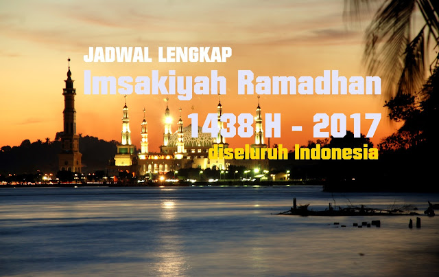 [ LENGKAP ] Jadwal Imsakiyah Ramadhan 1438 H - 2017 M diseluruh Indonesia