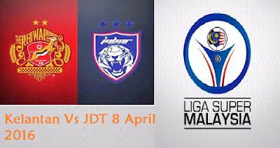 siaran langsung Kelantan Vs JDT 8 April 2016