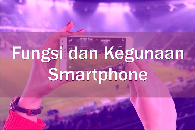Fungsi Manfaat dan kegunaan Smartphone