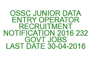 OSSC JUNIOR DATA ENTRY OPERATOR RECRUITMENT NOTIFICATION 2016 232 GOVT JOBS LAST DATE 30-04-2016