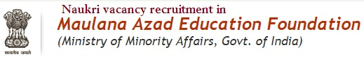Naukri vacancy in Maulana Azad Education Foundation