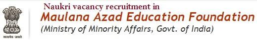 Naukri vacancy in Maulana Azad Education Foundation