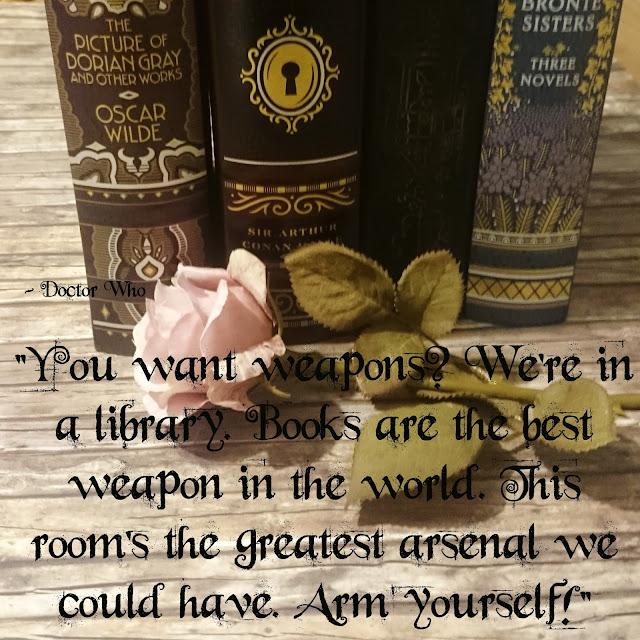 """You want weapons? We´re in a library. Books are the best weapon in the world. This room´s the greatest arsenal we could have. Arm yourself!"""" - Doctor Who"""