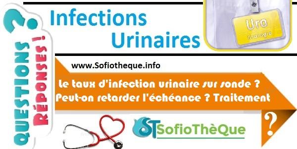 QR | Le taux d'infection urinaire sur sonde ? Peut-on retarder l'échéance ? Traitement ?