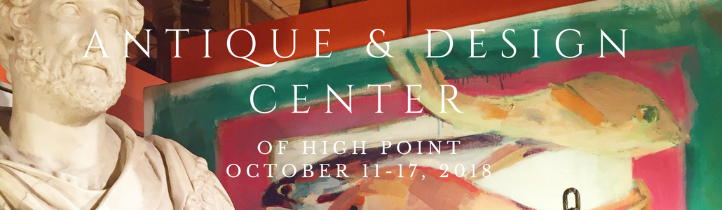 Antique and Design Center of High Point, October 11th - 17th, 2018th, 2018