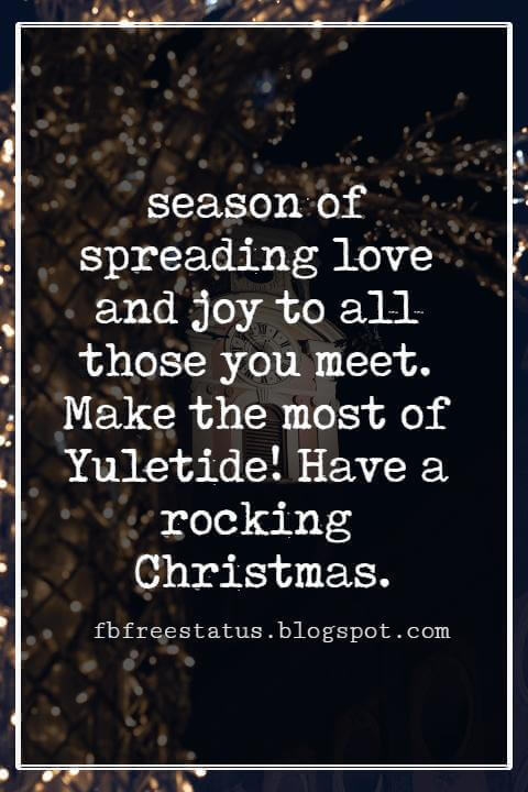 Merry Christmas Wishes Text, season of spreading love and joy to all those you meet. Make the most of Yuletide! Have a rocking Christmas.