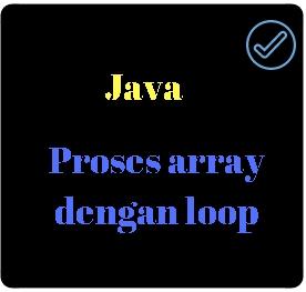 Belajar Java Pemula Proses Array Dasar Dengan Loop
