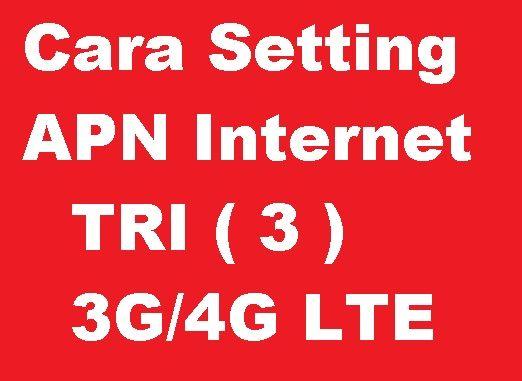 Cara Setting APN Internet Jaringan 3G/4G LTE Kartu Tri 3 agar ...