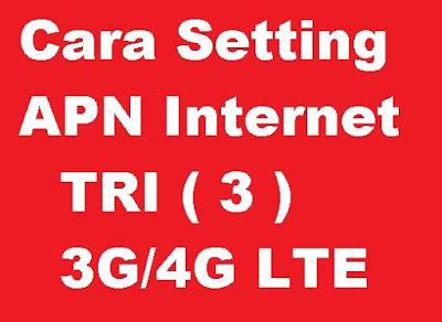 Pengguna Internet pastinya akan pernah mengalami kendala tidak bisa mengakses internet ap Cara Setting APN Internet Jaringan 3G/4G LTE Kartu Tri 3 agar Koneksi Lebih Cepat