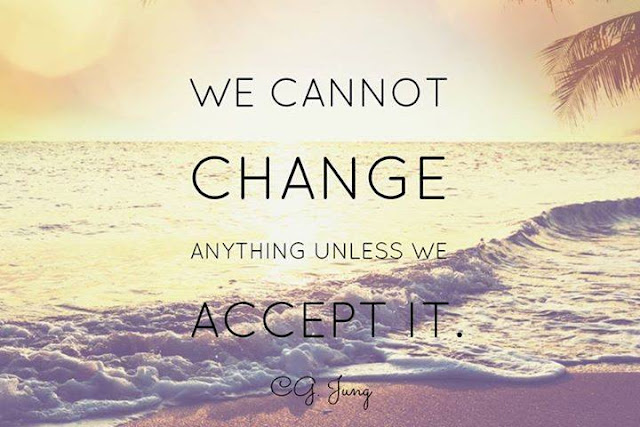 We cannot change anything unless we accept it