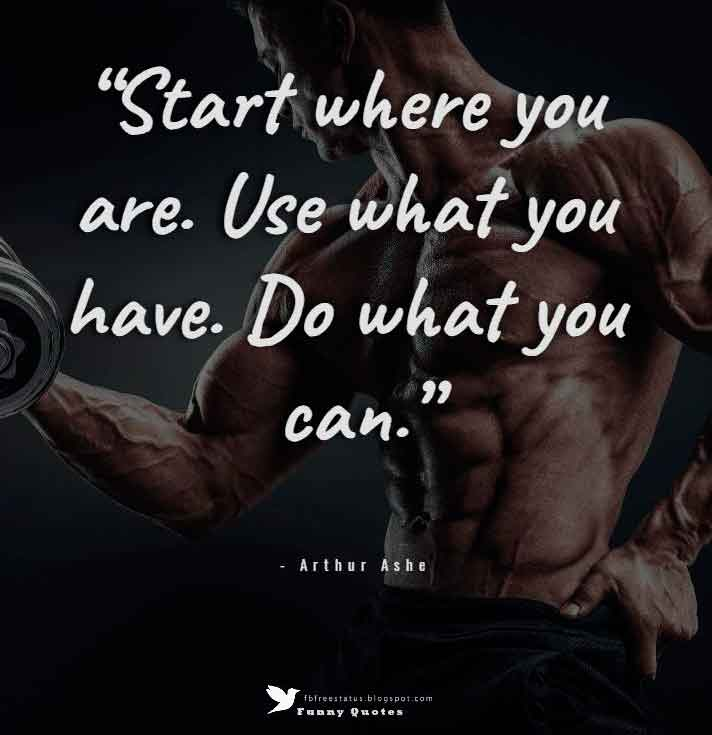 """Start where you are. Use what you have. Do what you can.""  — Arthur Ashe"