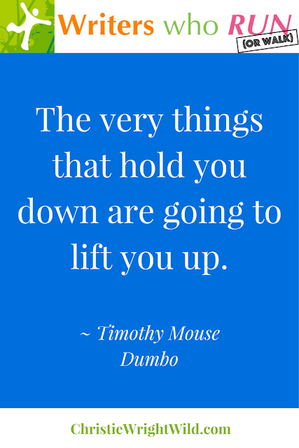 """The very things that hold you down are going to lift you up."" ~ Timothy Mouse, Dumbo 