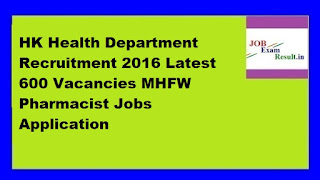HK Health Department Recruitment 2016 Latest 600 Vacancies MHFW Pharmacist Jobs Application
