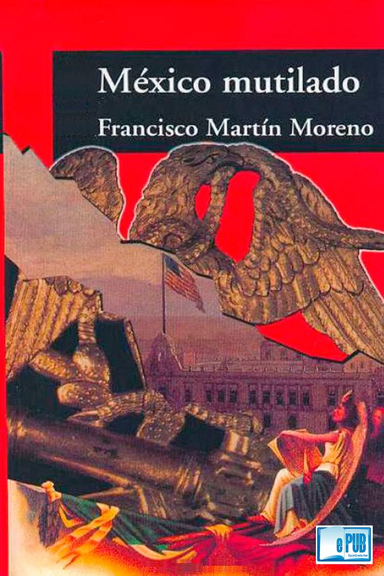 México mutilado – Francisco Martín Moreno