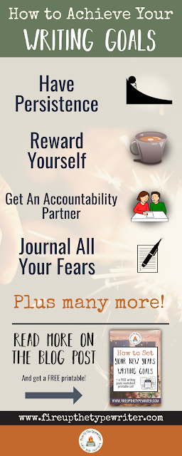 The Complete Guide to Setting and Attaining Your Writing Goals | www.fireupthetypewriter.com #Writing #WritingGoals #AuthorLife #NewYears #Resolutions #Infographic