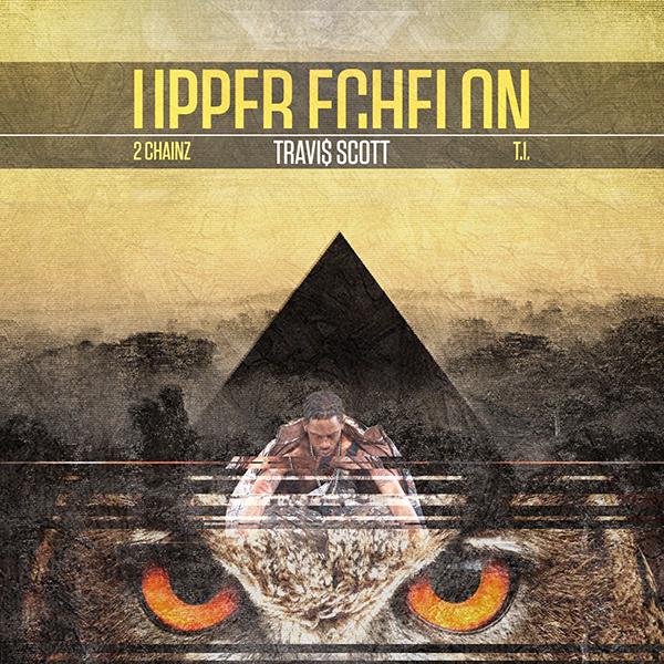 Travis Scott Ft. 2 Chainz & T.I. - Upper Echelon (Clean / Explicit) - Single