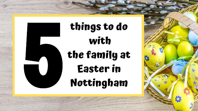 5 Things To Do With The Family At Easter In Nottingham