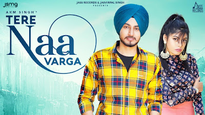 Presenting Tere Naa varga lyrics penned by Babbu Brar. Latest Punjabi Song Tere Naa Varga sung by Akm Singh & song features Akm Singh in lead role