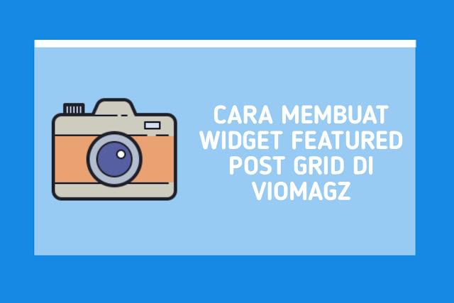 Cara Membuat Widget Featured Post Grid di VioMagz
