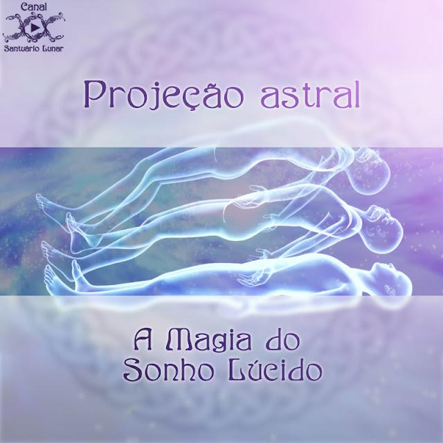 Projeção astral: A Magia do Sonho Lúcido | Wicca, Magia, Bruxaria, Paganismo