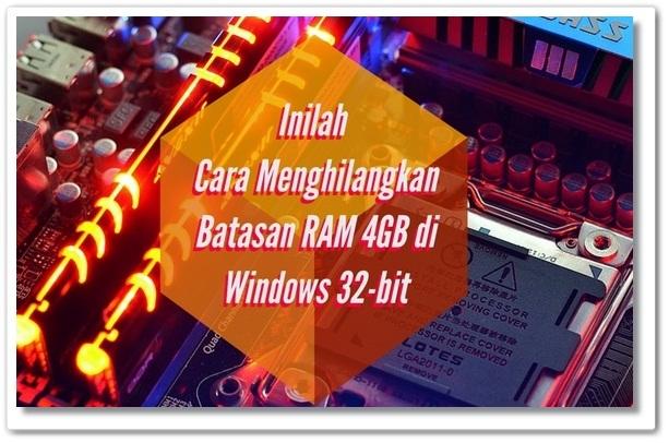 Ternyata Begini Cara Hilangkan Batasan RAM 4GB di komputer dengan versi Windows 32-bit