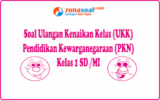 Contoh Soal UKK PKn SD Kelas 1 Terbaru Lengkap Kunci Jawaban