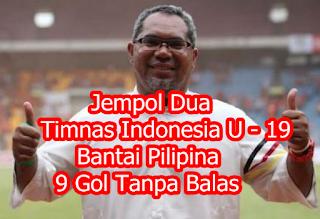 Jempol Dua Timnas Indonesia U – 19 Bantai Pilipina 9 Gol Tanpa Balas