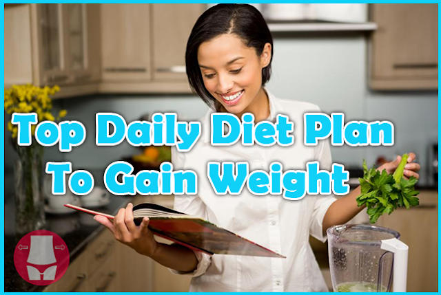 Top Daily Diet Plan To Gain Weight Fast