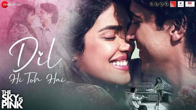 Dil Hi Toh Hai Lyrics - The Sky Is Pink | Arijit Singh, Antara Mitra, Nikhil D'Souza