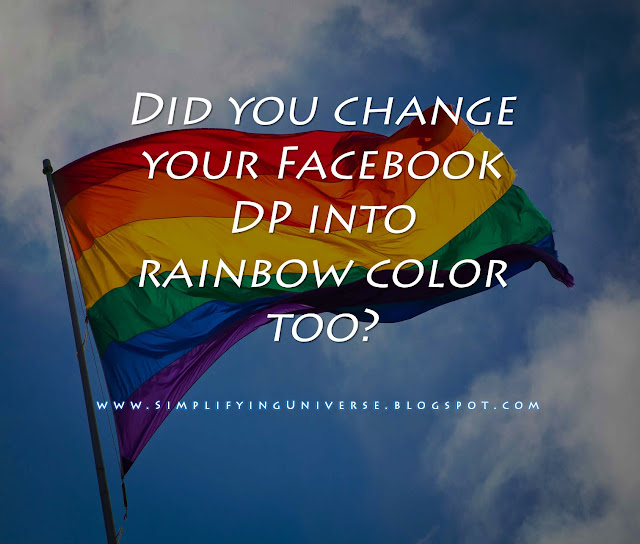 Did you change your Facebook DP into rainbow color too - Manas Madrecha - Simplifying Universe