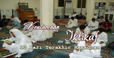 Keutamaan Iktikaf 10 Hari Terakhir Ramadhan
